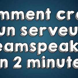 Serveur Ts3 gratuit : Comment créer un serveur TeamSpeak 3 ? - Guide complet